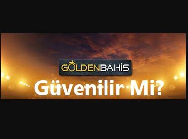 goldenbahis güvenilir mi