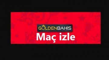goldenbahis maç izle