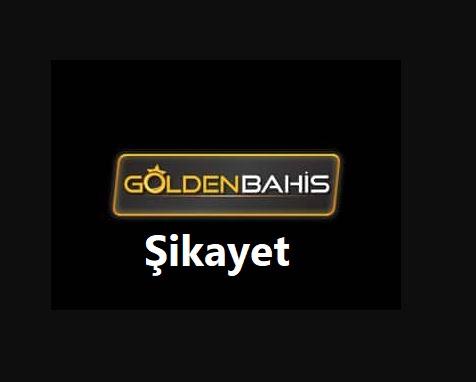 goldenbahis şikayet