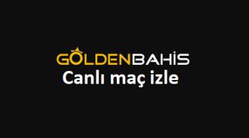 goldenbahis canlı maç izle